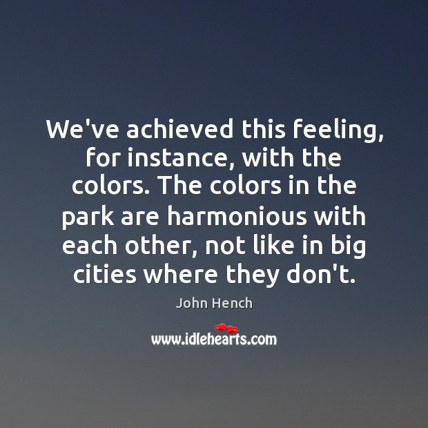 We've achieved this feeling, for instance, with the colors. The colors in John Hench Picture Quote