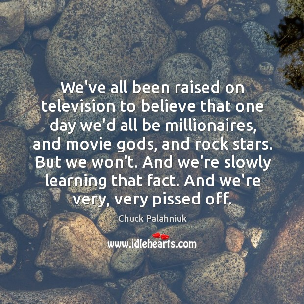 We've all been raised on television to believe that one day we'd Image