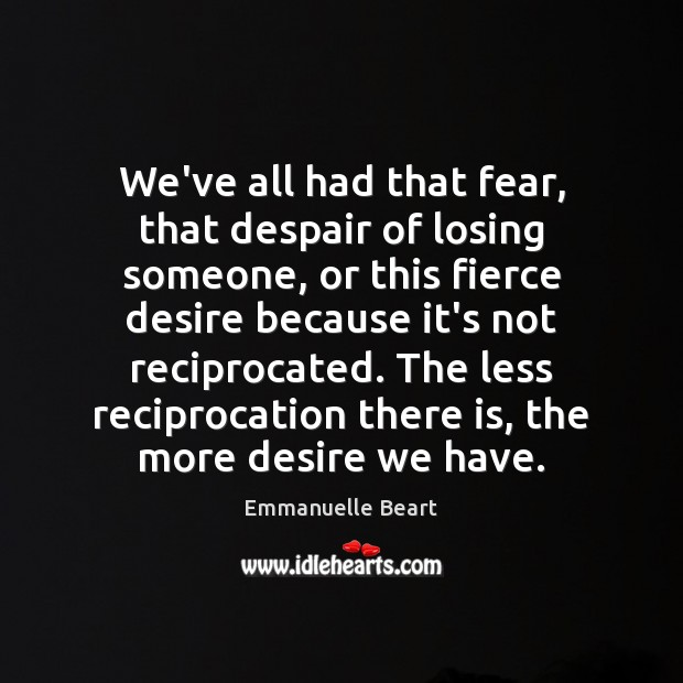 We've all had that fear, that despair of losing someone, or this Emmanuelle Beart Picture Quote