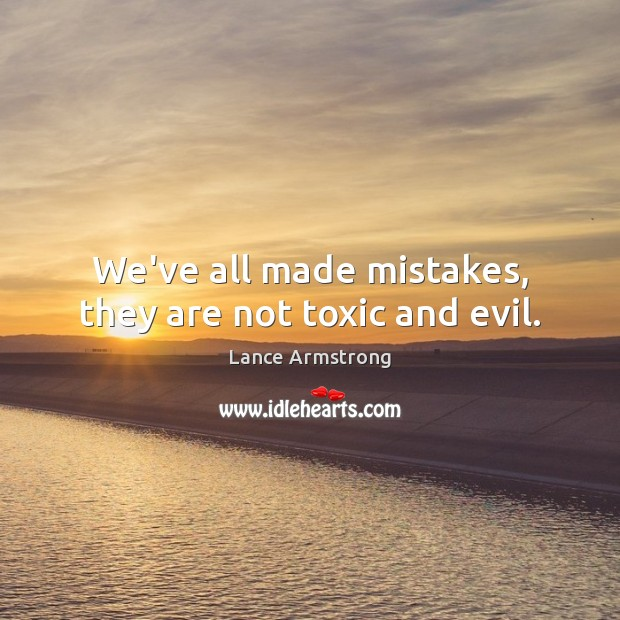 We've all made mistakes, they are not toxic and evil. Toxic Quotes Image