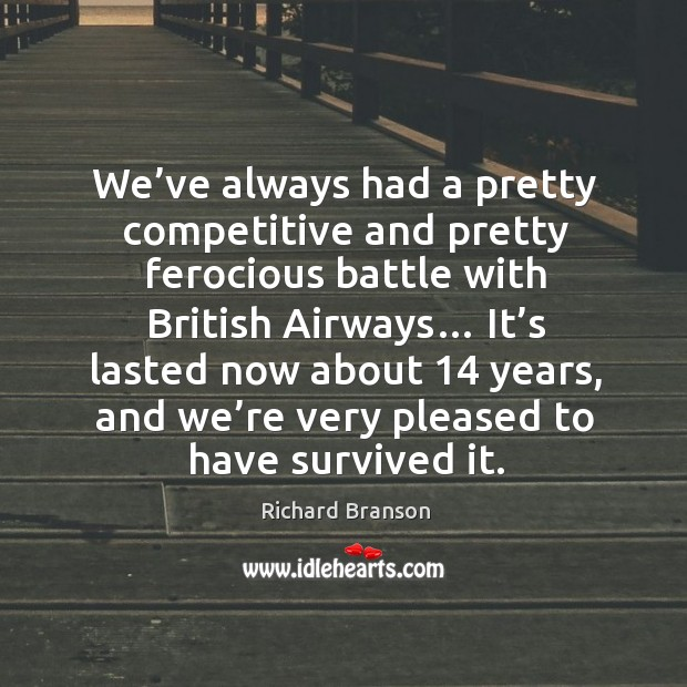 We've always had a pretty competitive and pretty ferocious battle with british airways… Image