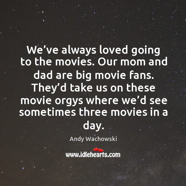 Image, We've always loved going to the movies. Our mom and dad are big movie fans.