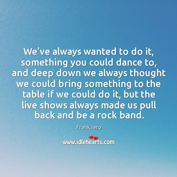 We've always wanted to do it, something you could dance to Image