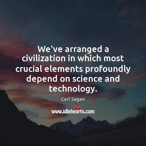 Image, We've arranged a civilization in which most crucial elements profoundly depend on