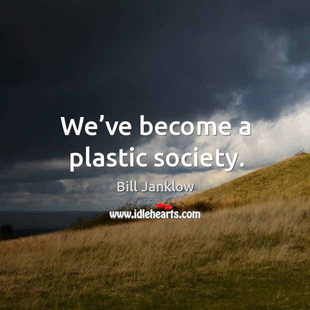 Image, We've become a plastic society.