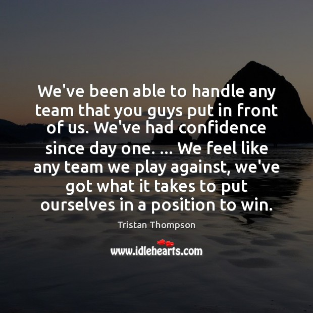 We've been able to handle any team that you guys put in Image