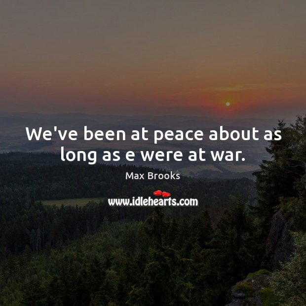 We've been at peace about as long as e were at war. Image