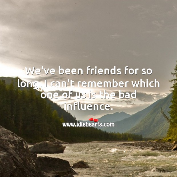 Image, We've been friends for so long.