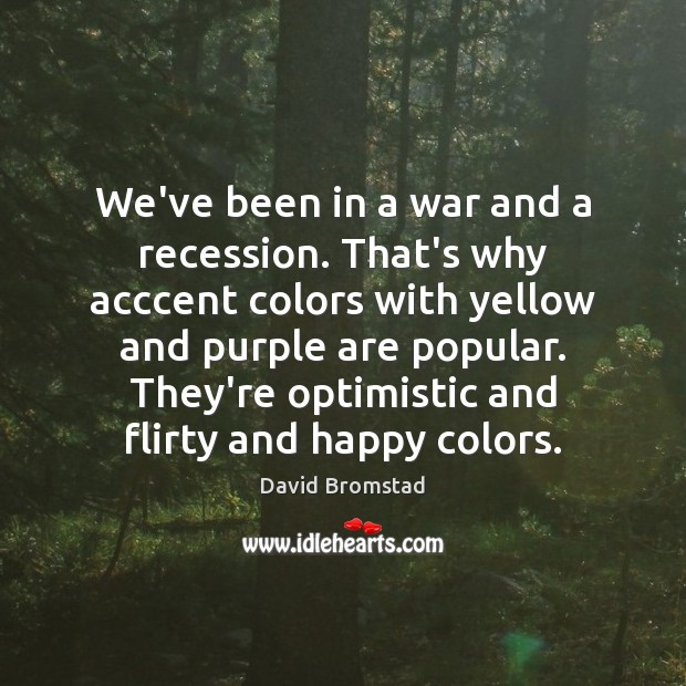 We've been in a war and a recession. That's why acccent colors Image