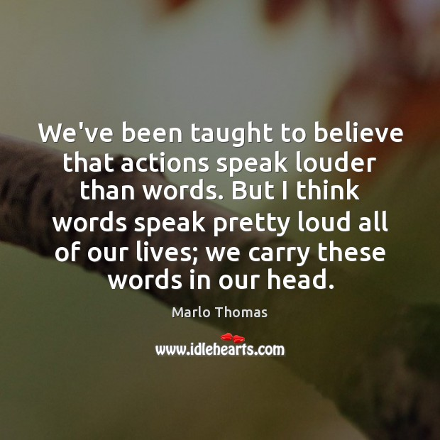 Image, We've been taught to believe that actions speak louder than words. But