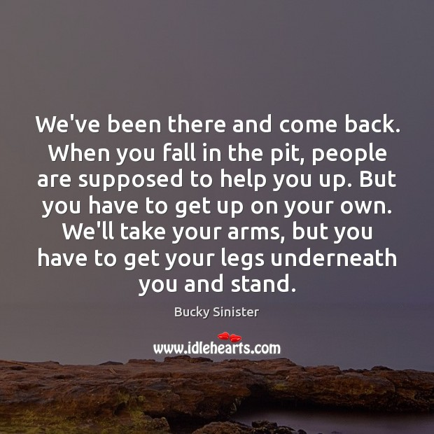 Image, We've been there and come back. When you fall in the pit,