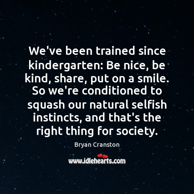Image, We've been trained since kindergarten: Be nice, be kind, share, put on