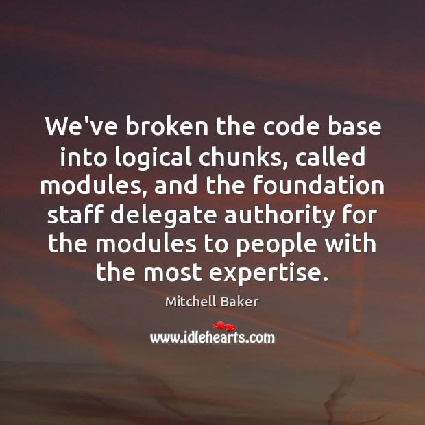 We've broken the code base into logical chunks, called modules, and the Mitchell Baker Picture Quote