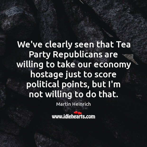Image, We've clearly seen that Tea Party Republicans are willing to take our