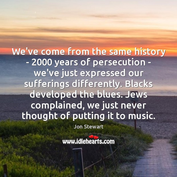 Image, We've come from the same history – 2000 years of persecution – we've