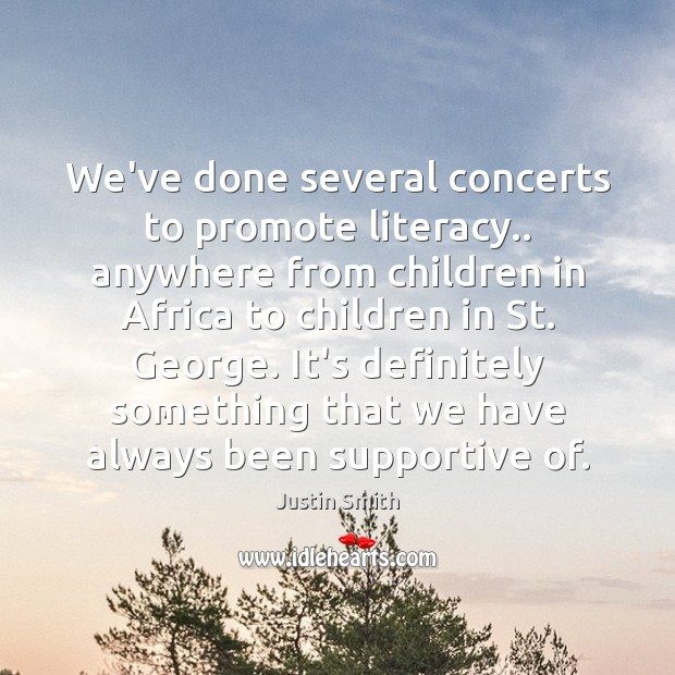 We've done several concerts to promote literacy.. anywhere from children in Africa Image