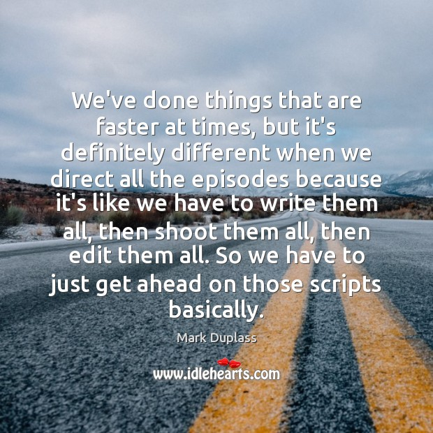 We've done things that are faster at times, but it's definitely different Mark Duplass Picture Quote