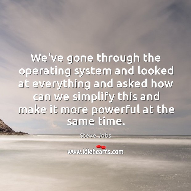 Image, We've gone through the operating system and looked at everything and asked