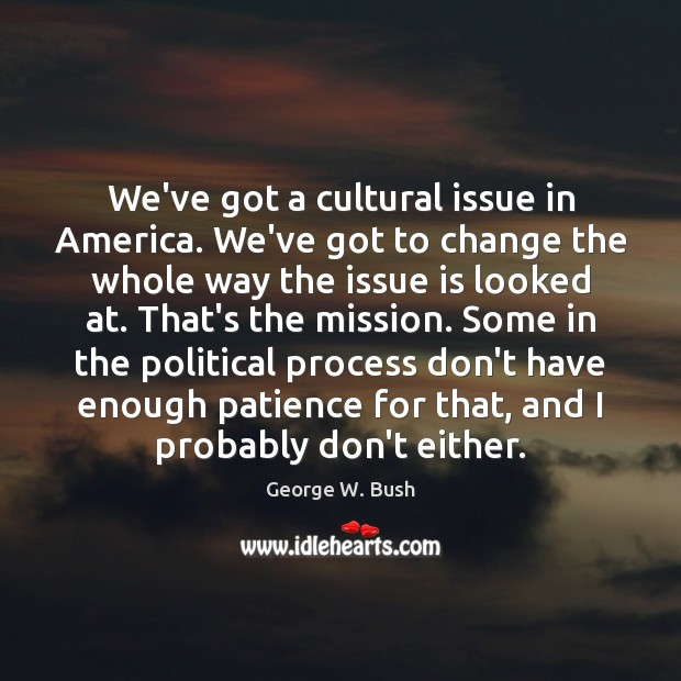 Image, We've got a cultural issue in America. We've got to change the