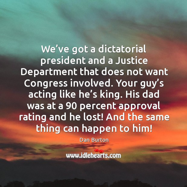 Image, We've got a dictatorial president and a justice department that does not want congress involved.