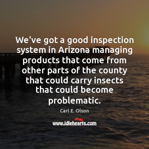We've got a good inspection system in Arizona managing products that come Image
