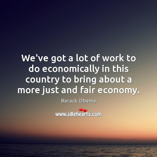 Image, We've got a lot of work to do economically in this country