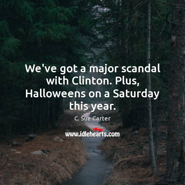 Image, We've got a major scandal with Clinton. Plus, Halloweens on a Saturday this year.