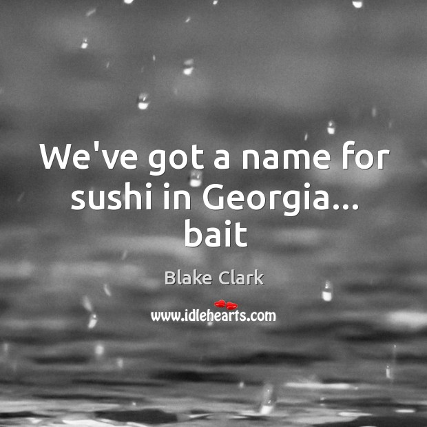 Image, We've got a name for sushi in Georgia… bait