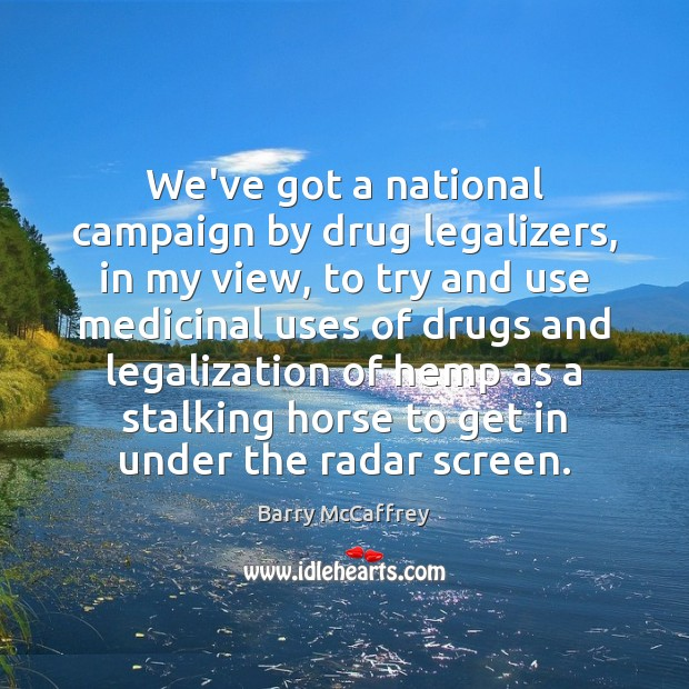 Image, We've got a national campaign by drug legalizers, in my view, to