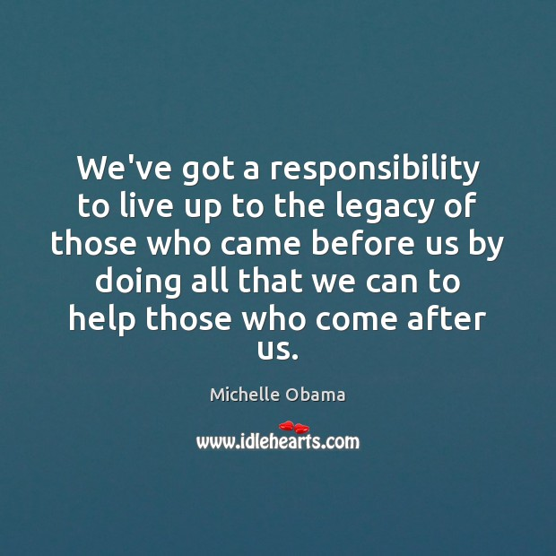 Image, We've got a responsibility to live up to the legacy of those