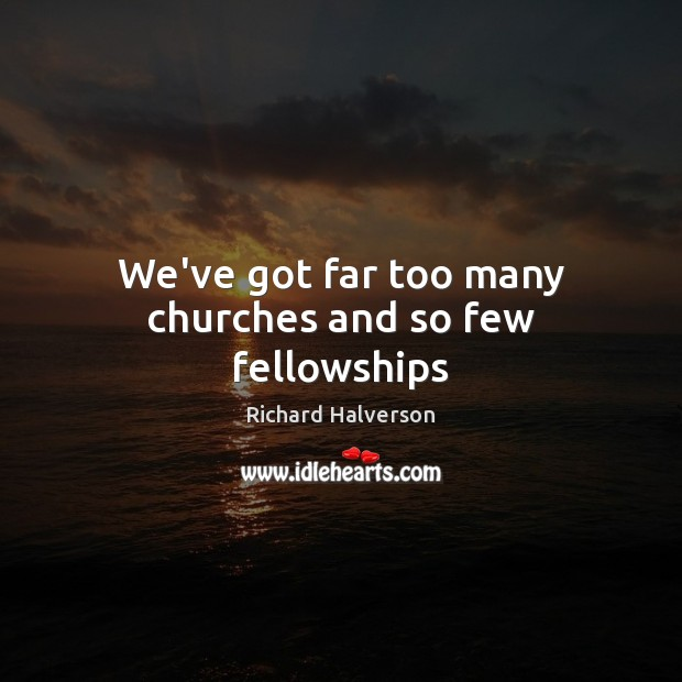 We've got far too many churches and so few fellowships Image