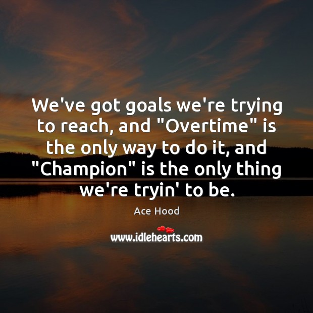 """We've got goals we're trying to reach, and """"Overtime"""" is the only Image"""