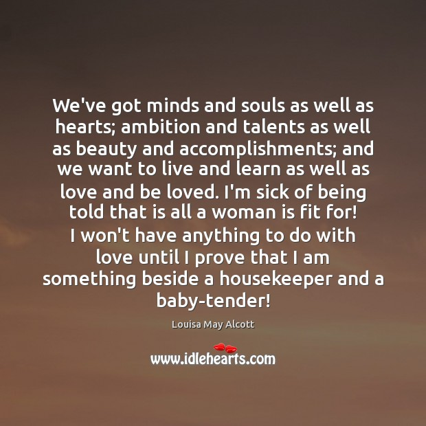 We've got minds and souls as well as hearts; ambition and talents Image