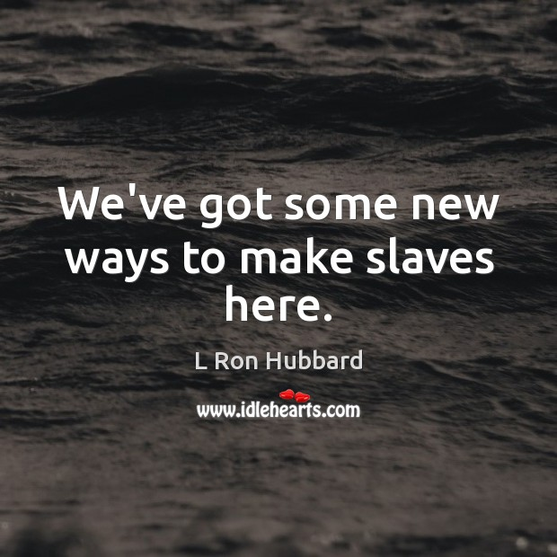 We've got some new ways to make slaves here. Image