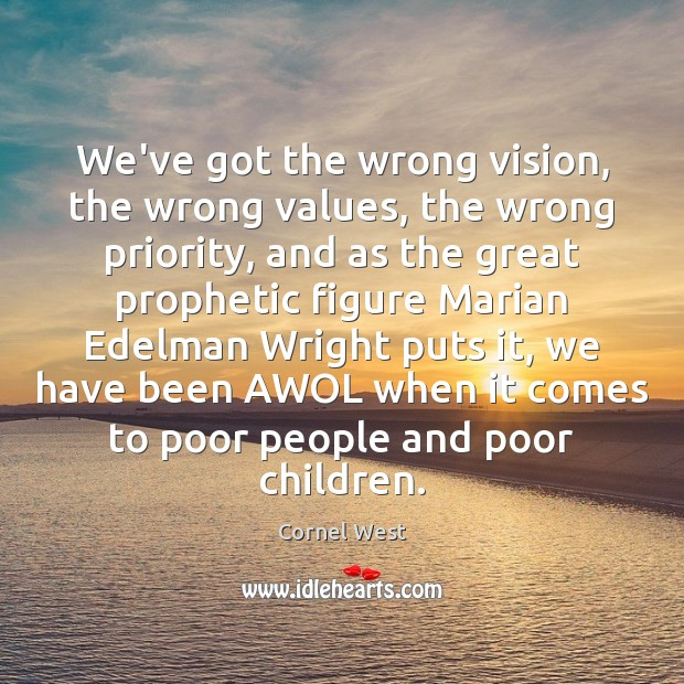 Image, We've got the wrong vision, the wrong values, the wrong priority, and