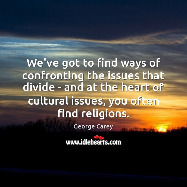 We've got to find ways of confronting the issues that divide – Image
