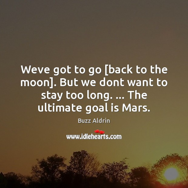Weve got to go [back to the moon]. But we dont want Image