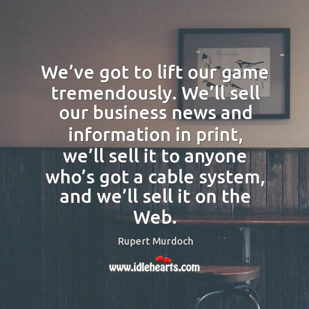 Image, We've got to lift our game tremendously. We'll sell our business news and information in print