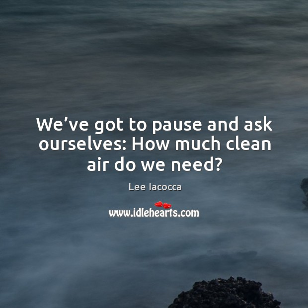 We've got to pause and ask ourselves: how much clean air do we need? Image