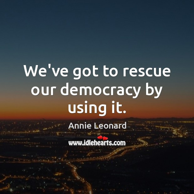 Image, We've got to rescue our democracy by using it.