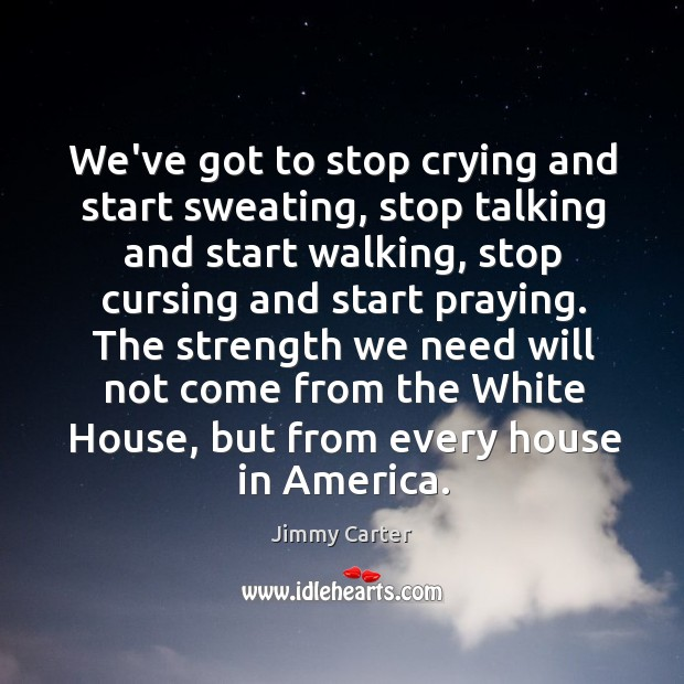 Image, We've got to stop crying and start sweating, stop talking and start
