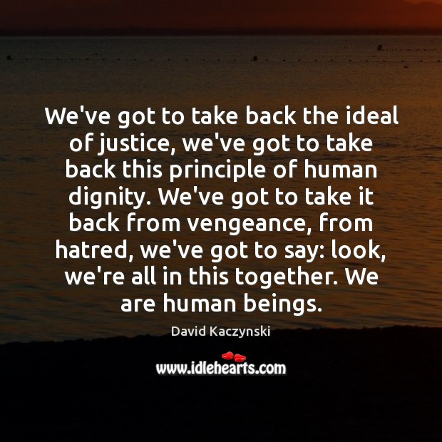 We've got to take back the ideal of justice, we've got to Image