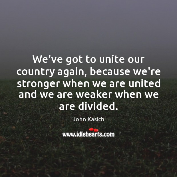 We've got to unite our country again, because we're stronger when we Image