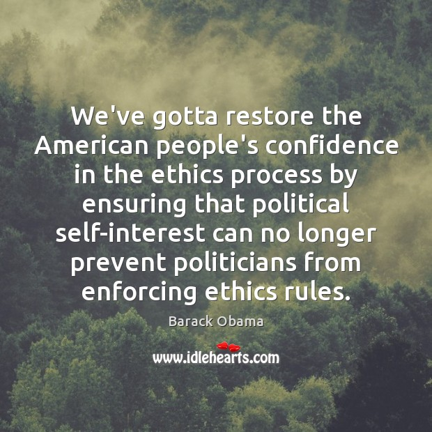 We've gotta restore the American people's confidence in the ethics process by Confidence Quotes Image