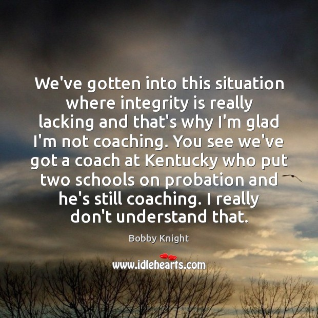 We've gotten into this situation where integrity is really lacking and that's Integrity Quotes Image