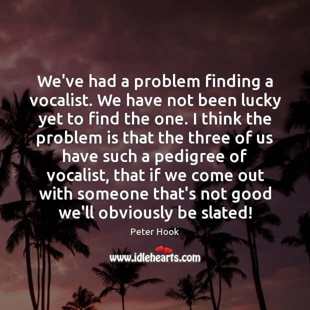 We've had a problem finding a vocalist. We have not been lucky Image
