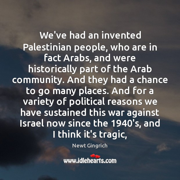 We've had an invented Palestinian people, who are in fact Arabs, and Image