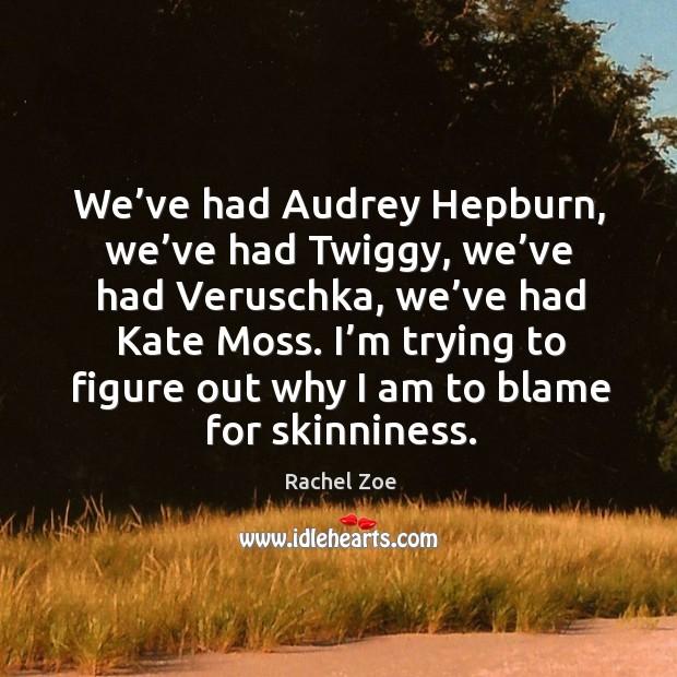 Image, We've had audrey hepburn, we've had twiggy, we've had veruschka, we've had kate moss.