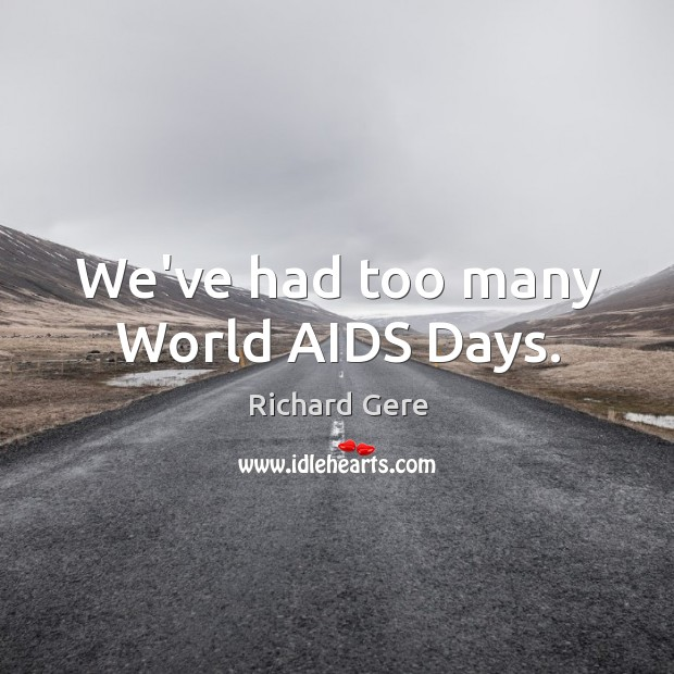 We've had too many World AIDS Days. Image
