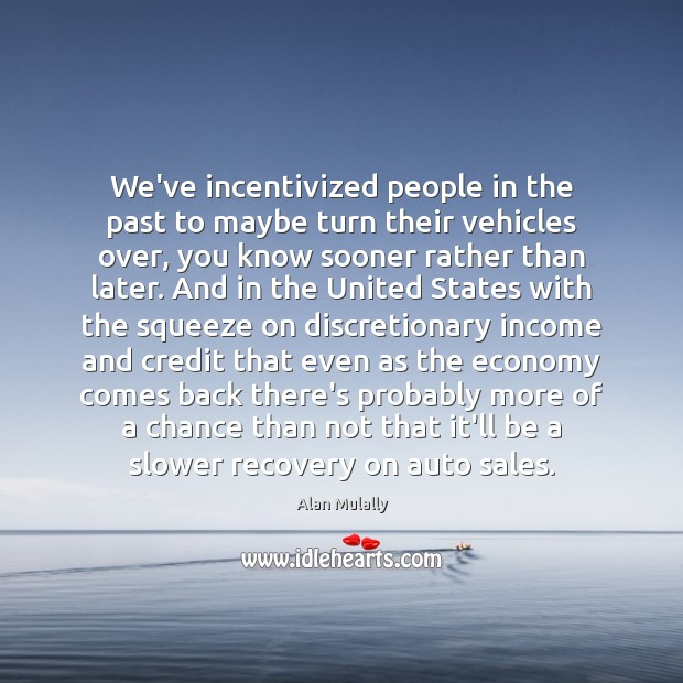 Image, We've incentivized people in the past to maybe turn their vehicles over,